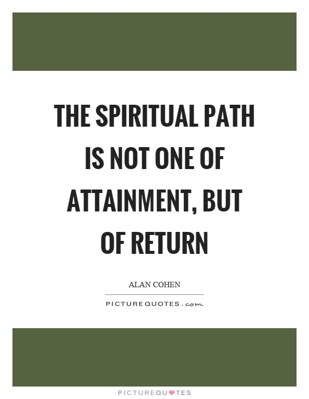 The spiritual path is not one of attainment, but of return Picture Quote #1