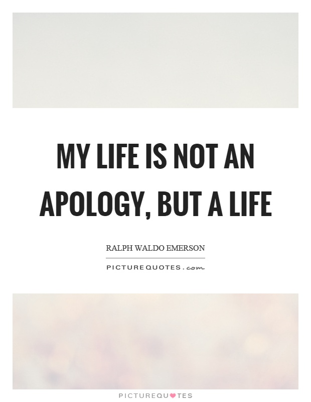 My life is not an apology, but a life Picture Quote #1