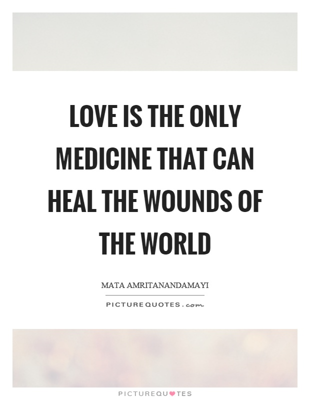 Love is the only medicine that can heal the wounds of the world Picture Quote #1