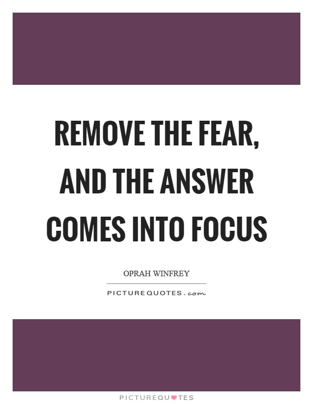 Remove the fear, and the answer comes into focus Picture Quote #1