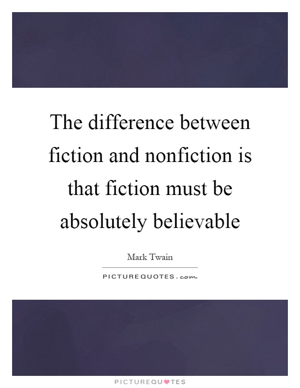 The difference between fiction and nonfiction is that fiction must be absolutely believable Picture Quote #1