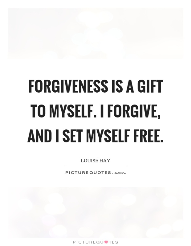 Forgiveness is a gift to myself. I forgive, and I set myself free Picture Quote #1