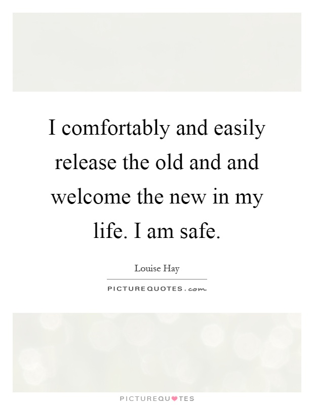 Welcome To New Life Quotes: I Comfortably And Easily Release The Old And And Welcome