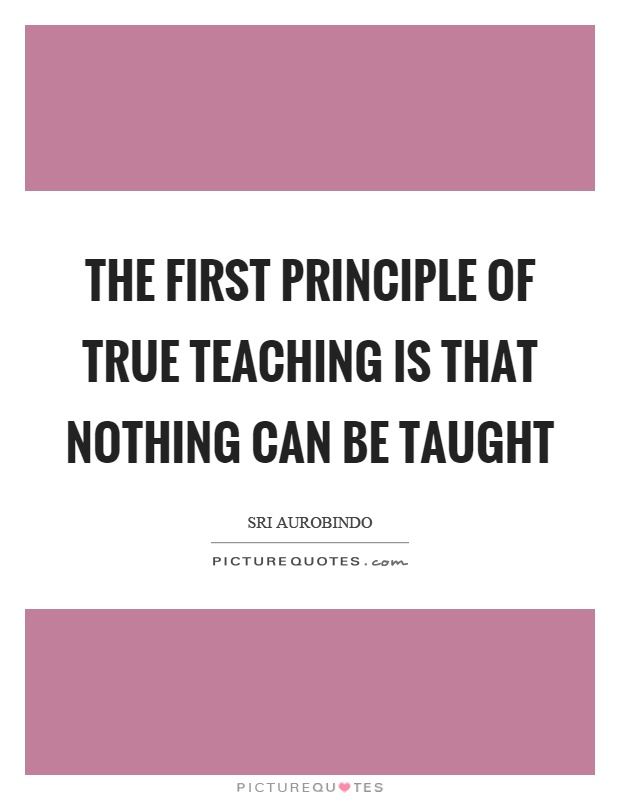 The first principle of true teaching is that nothing can be taught Picture Quote #1