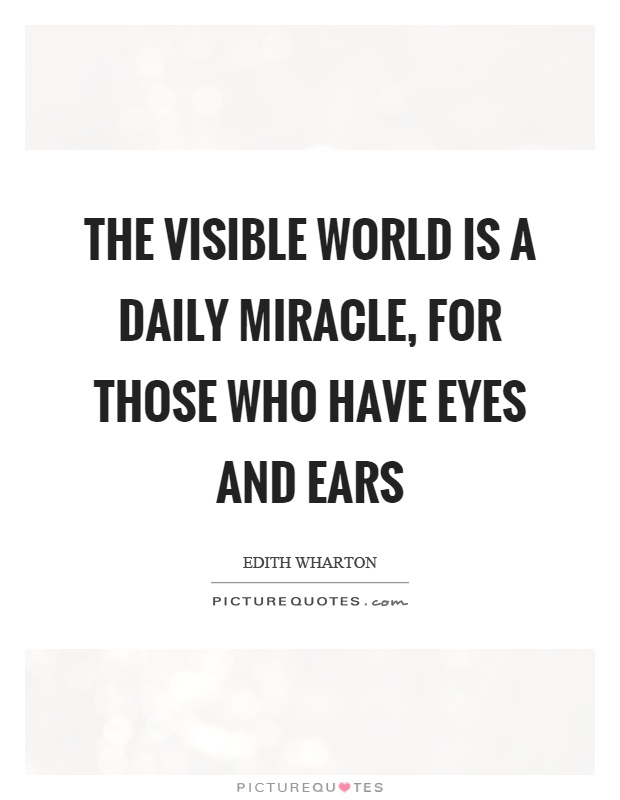The visible world is a daily miracle, for those who have eyes and ears Picture Quote #1