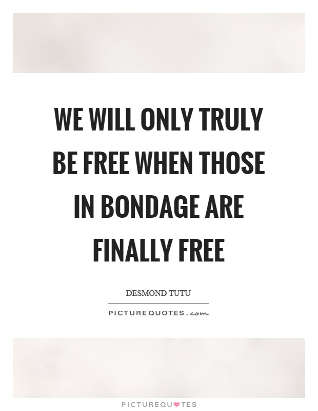 We will only truly be free when those in bondage are finally free Picture Quote #1