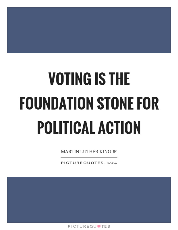 Voting is the foundation stone for political action Picture Quote #1