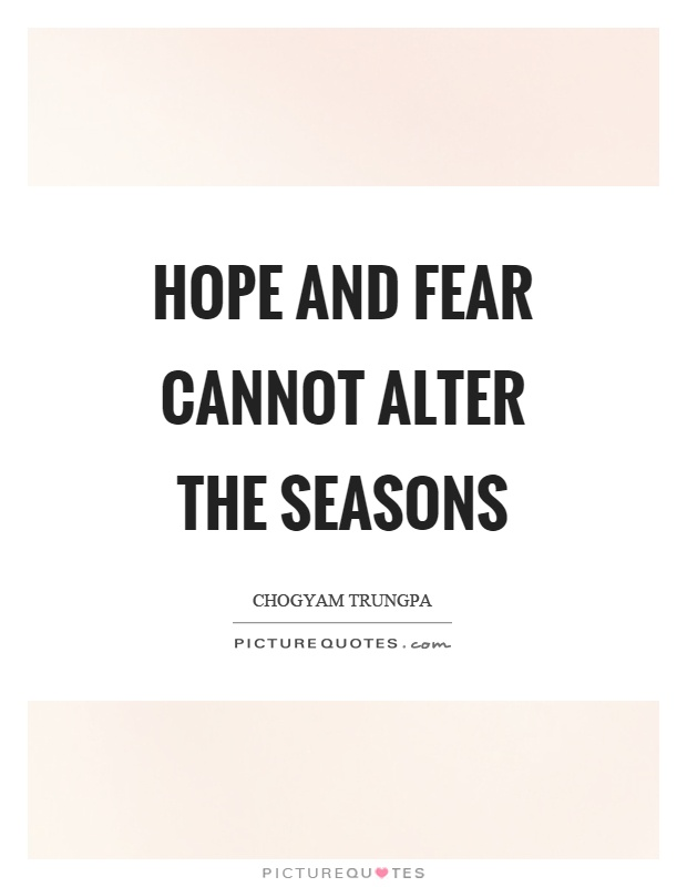 Hope and fear cannot alter the seasons Picture Quote #1
