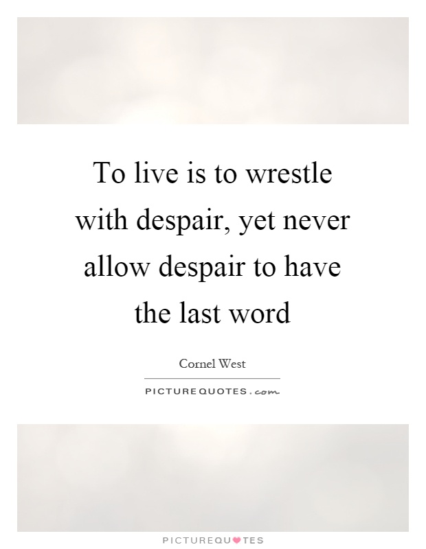 To live is to wrestle with despair, yet never allow despair to have the last word Picture Quote #1