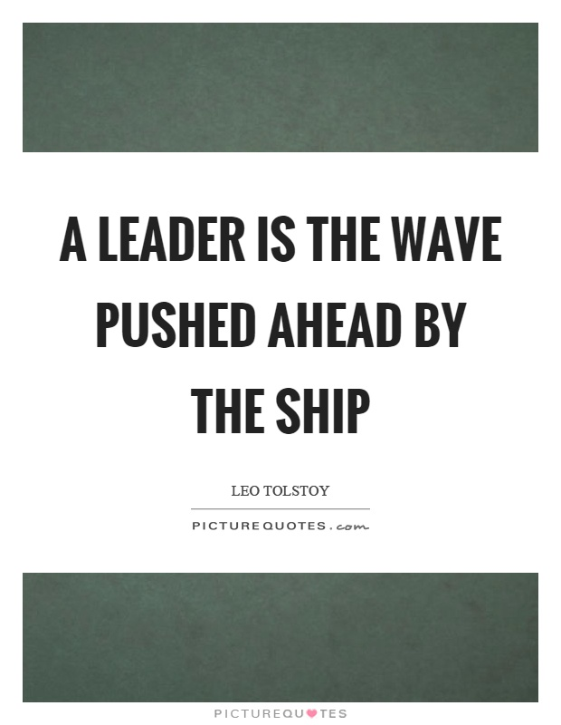 A leader is the wave pushed ahead by the ship Picture Quote #1