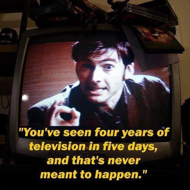 You've seen four years of television in five days, and that's never meant to happen Picture Quote #1