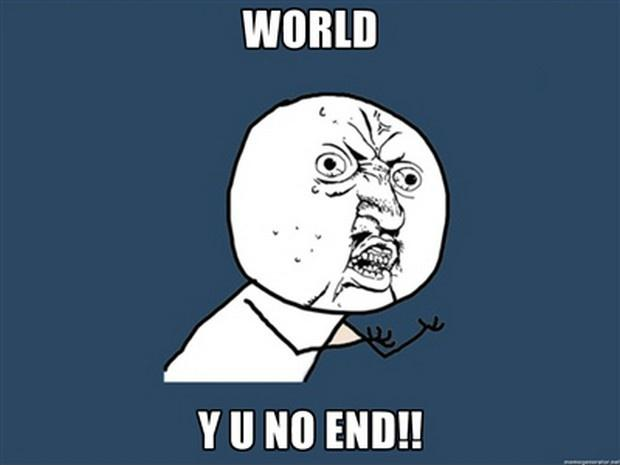 World Y U no end!! Picture Quote #1