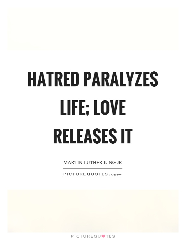 Hatred paralyzes life; love releases it Picture Quote #1