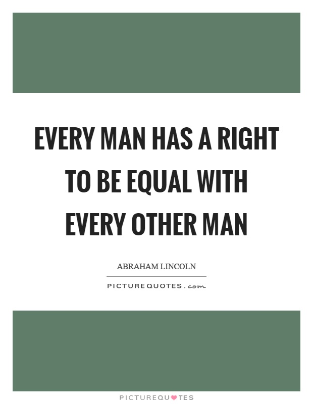 Every man has a right to be equal with every other man Picture Quote #1