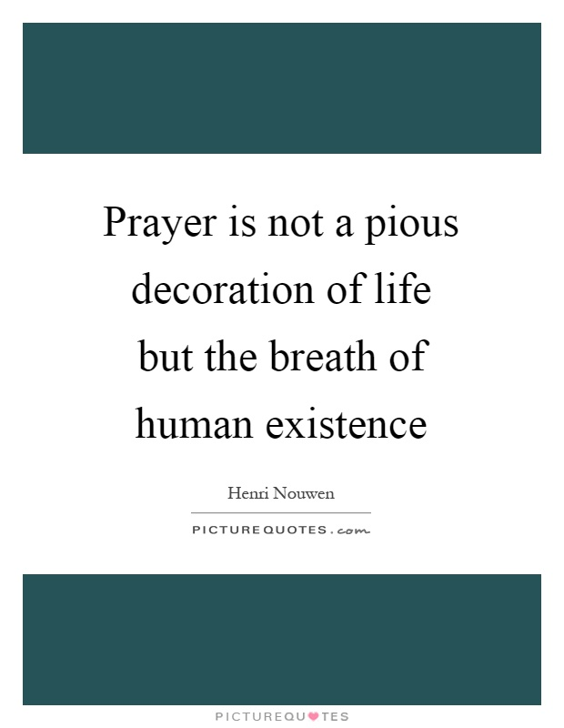 Prayer is not a pious decoration of life but the breath of human existence Picture Quote #1