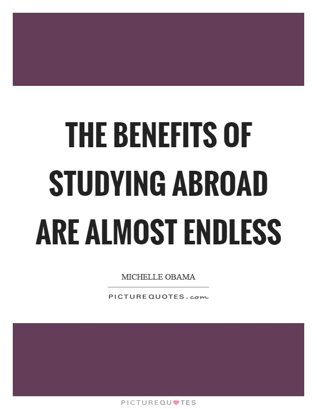 The benefits of studying abroad are almost endless Picture Quote #1