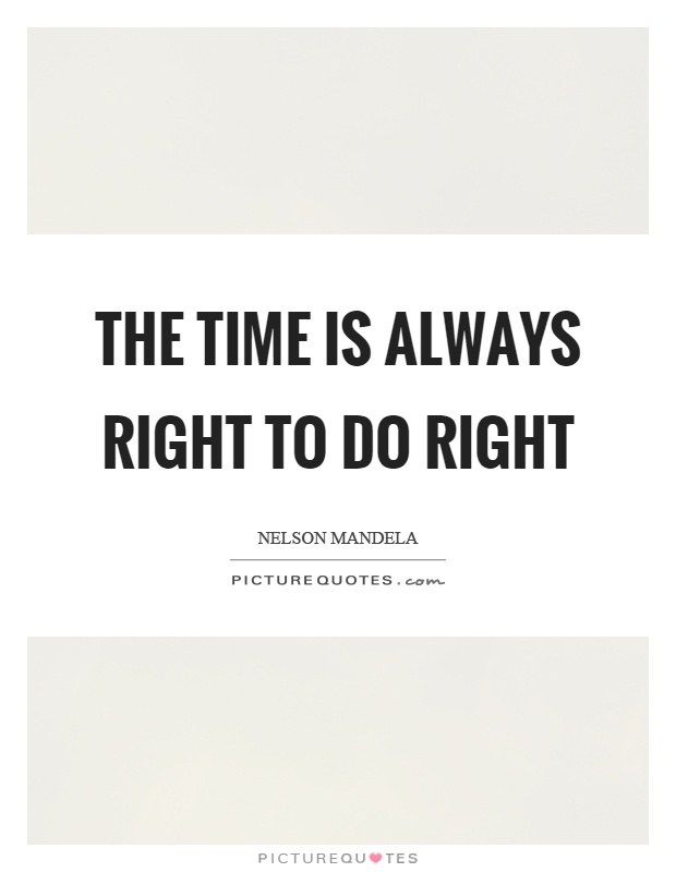 The time is always right to do right Picture Quote #1