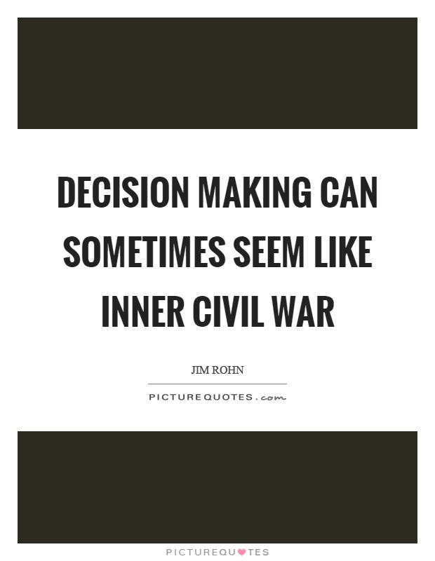 Decision making can sometimes seem like inner civil war Picture Quote #1