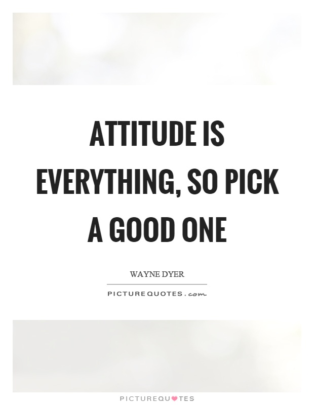 Attitude is everything, so pick a good one Picture Quote #1