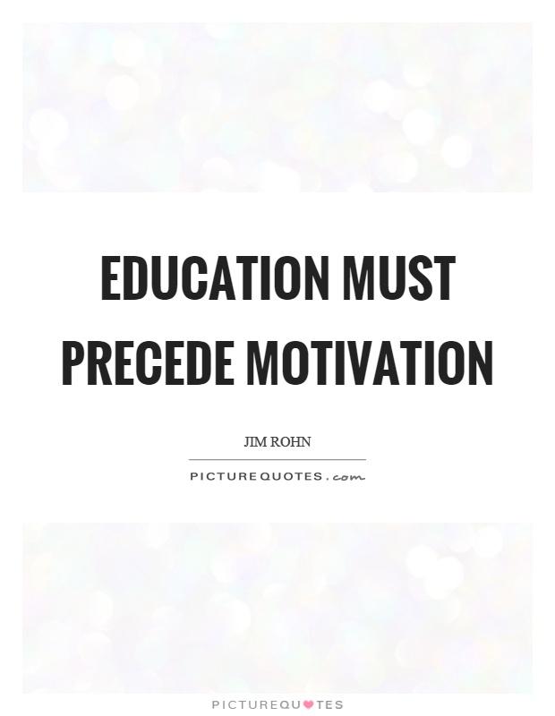 Education must precede motivation Picture Quote #1