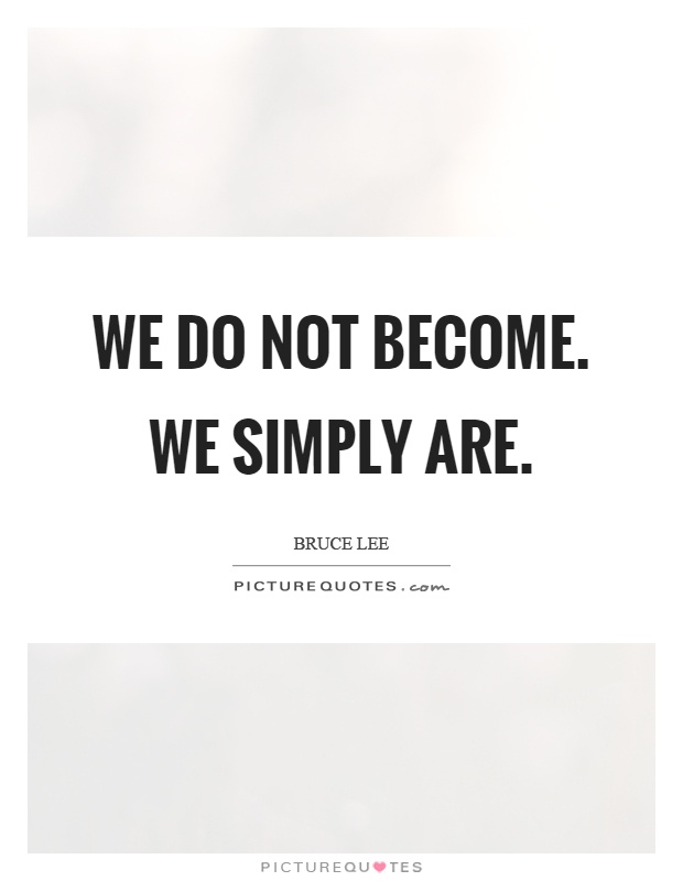 We do not become. We simply are Picture Quote #1