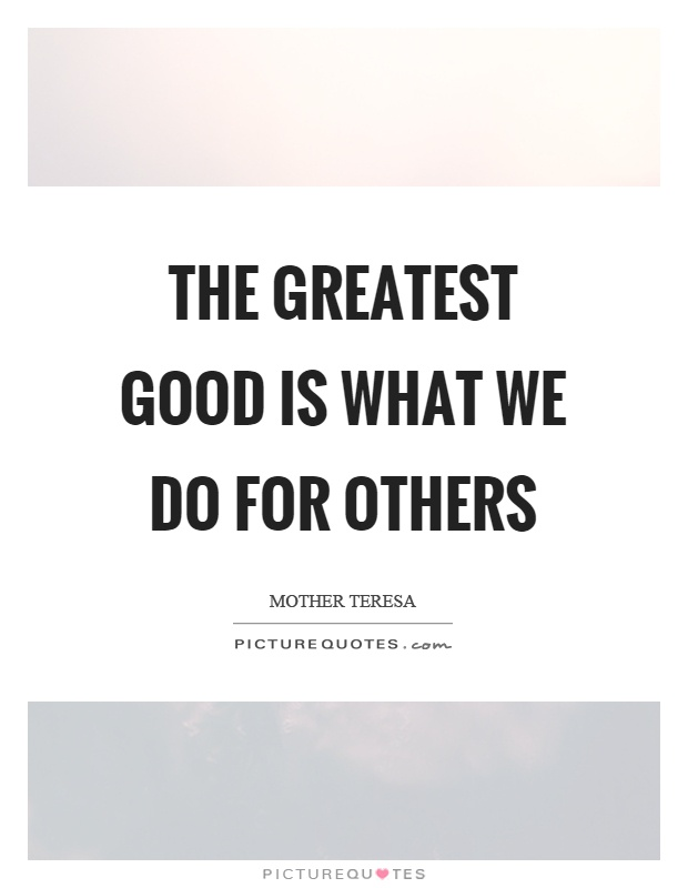 The greatest good is what we do for others Picture Quote #1