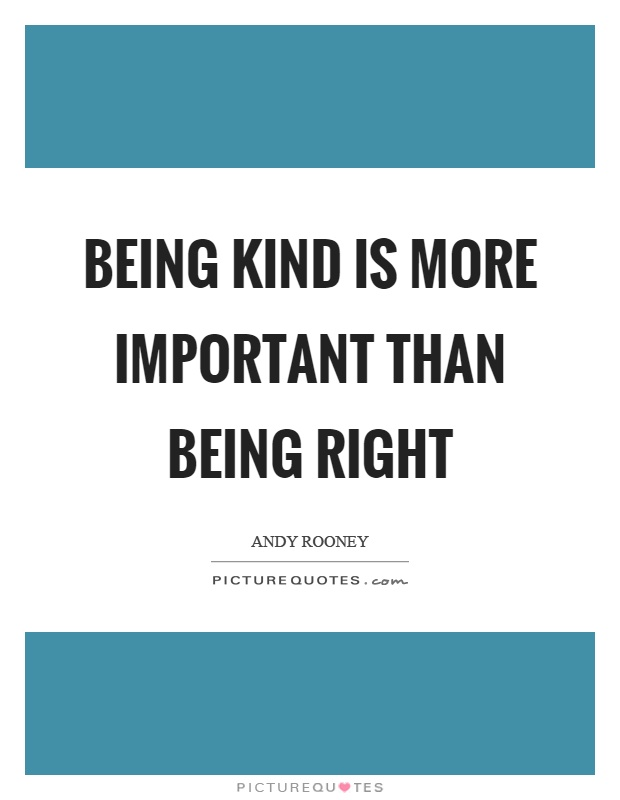 Being kind is more important than being right Picture Quote #1