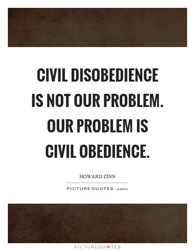 Civil disobedience is not our problem. Our problem is civil obedience Picture Quote #1