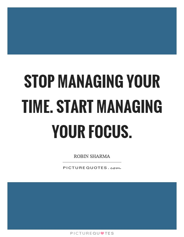Stop managing your time. Start managing your focus Picture Quote #1