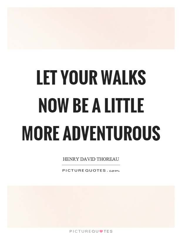 Let your walks now be a little more adventurous Picture Quote #1