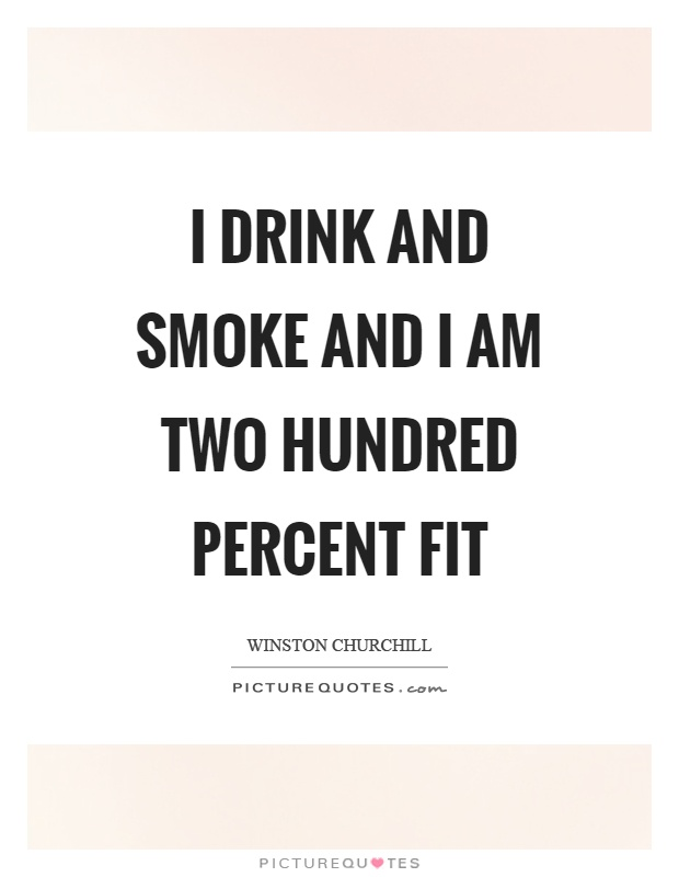 I drink and smoke and I am two hundred percent fit Picture Quote #1