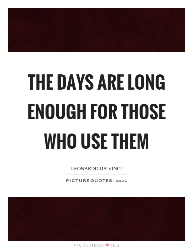 The days are long enough for those who use them Picture Quote #1