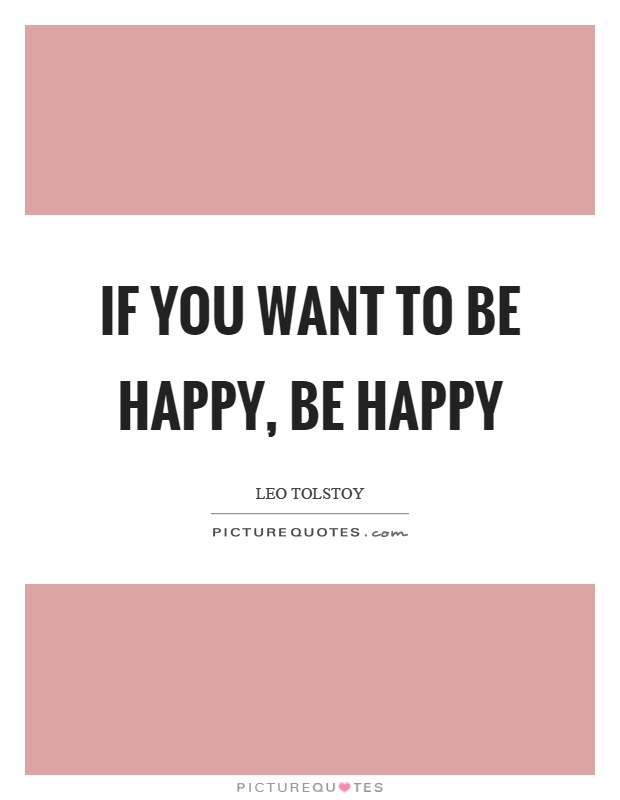 If you want to be happy, be happy Picture Quote #1