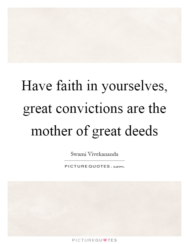 Have faith in yourselves, great convictions are the mother of great deeds Picture Quote #1