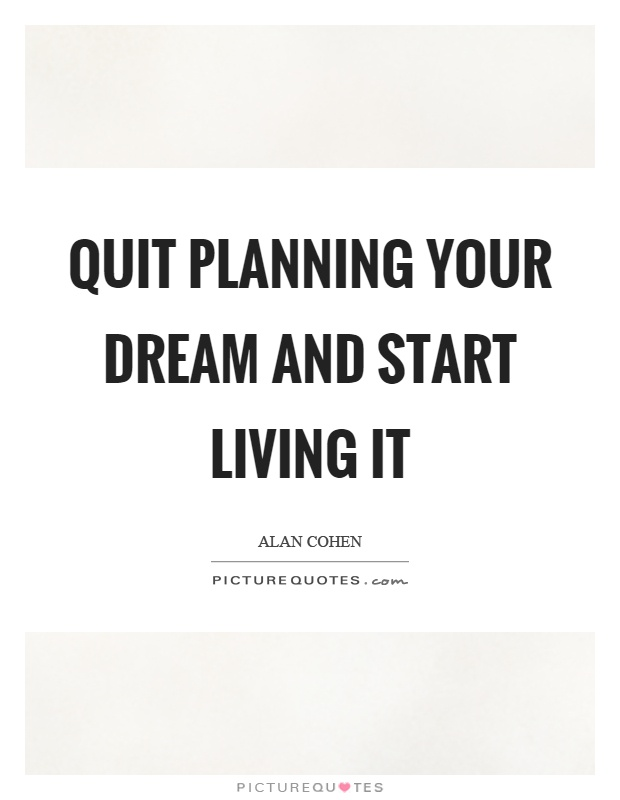 Quit planning your dream and start living it Picture Quote #1