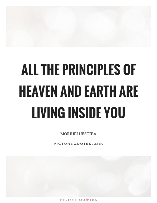 All the principles of heaven and earth are living inside you Picture Quote #1