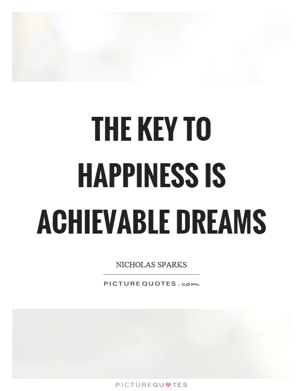 The key to happiness is achievable dreams Picture Quote #1