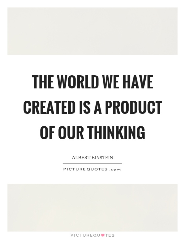 The world we have created is a product of our thinking Picture Quote #1