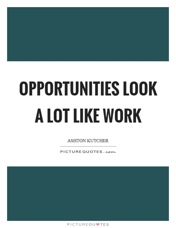 Opportunities look a lot like work Picture Quote #1