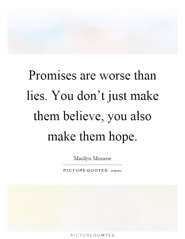 Promises are worse than lies. You don't just make them believe, you also make them hope Picture Quote #1