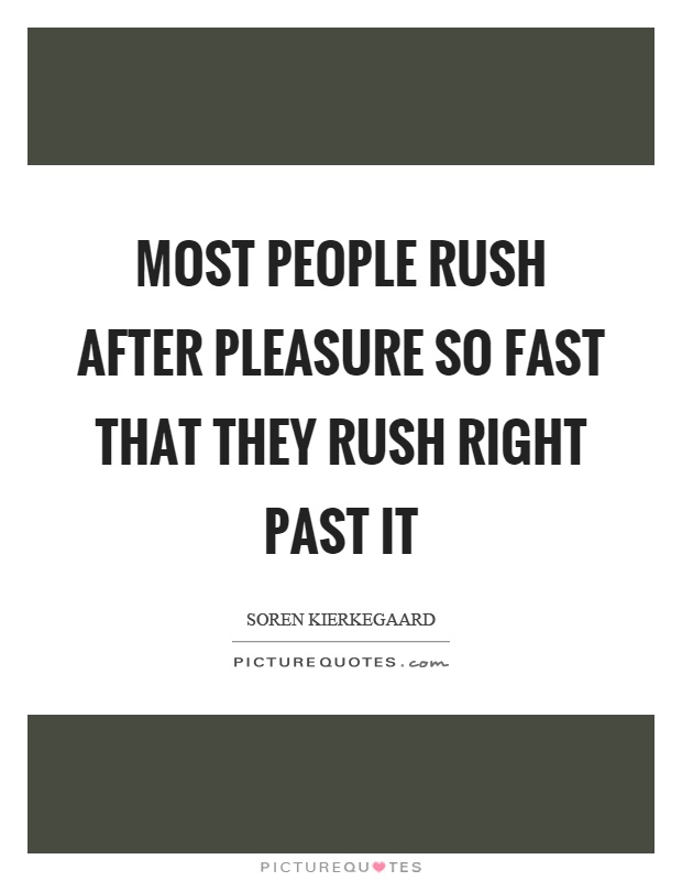 Most people rush after pleasure so fast that they rush right past it Picture Quote #1