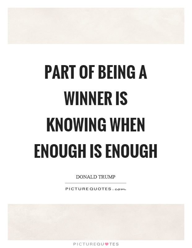 Part of being a winner is knowing when enough is enough Picture Quote #1