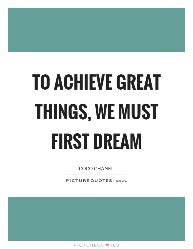 To achieve great things, we must first dream Picture Quote #1