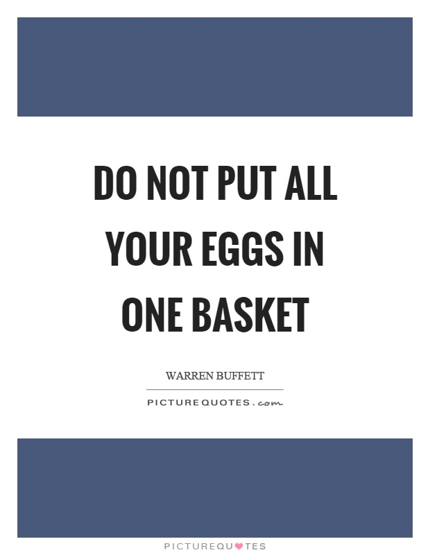Do not put all your eggs in one basket Picture Quote #1