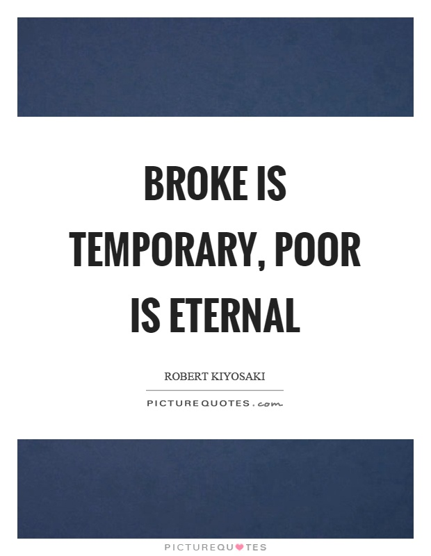 Broke is temporary, poor is eternal Picture Quote #1