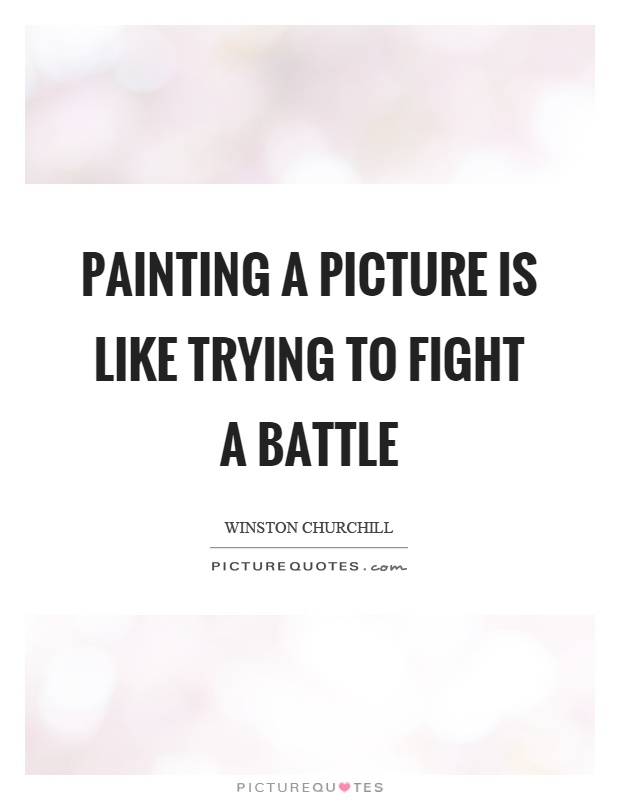 Painting a picture is like trying to fight a battle Picture Quote #1