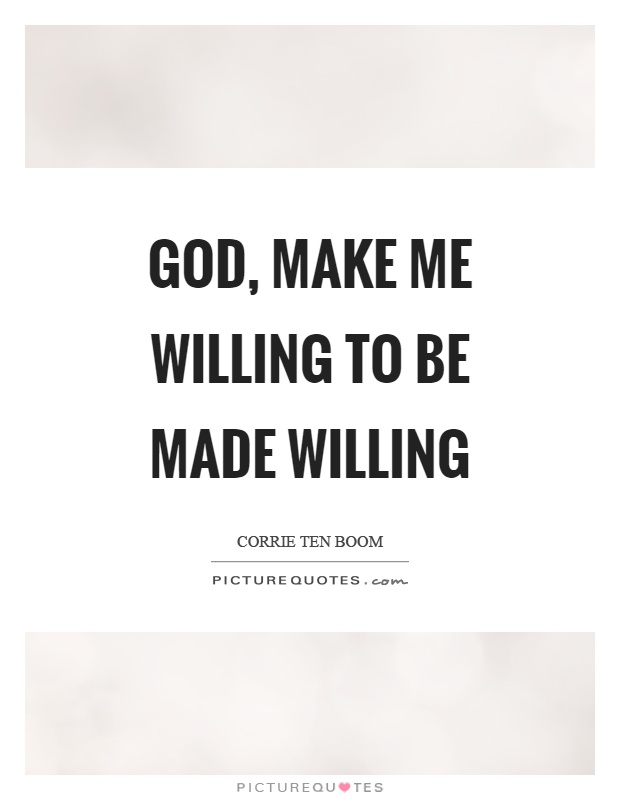 God, make me willing to be made willing Picture Quote #1