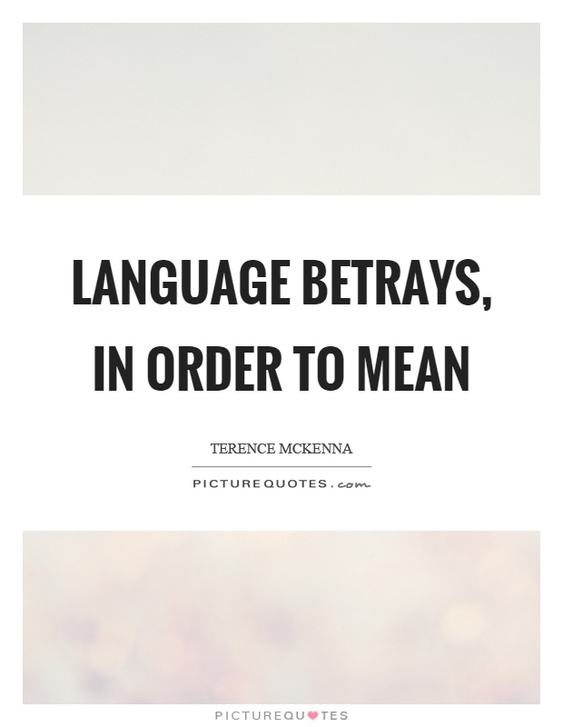 Language betrays, in order to mean Picture Quote #1