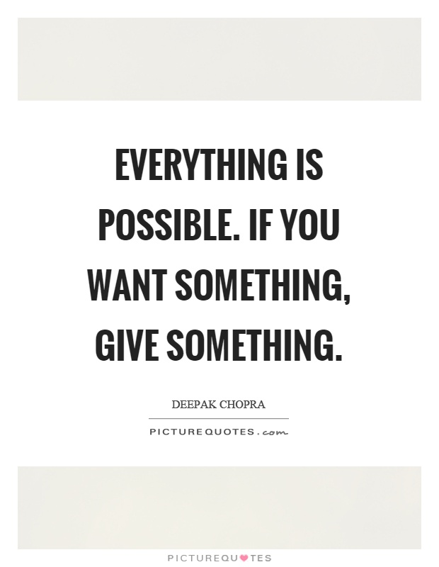 Everything is possible. If you want something, give something Picture Quote #1
