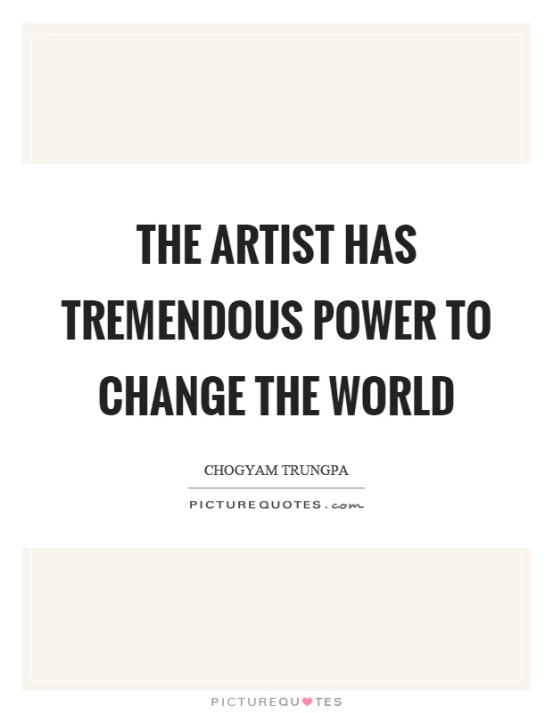 The artist has tremendous power to change the world Picture Quote #1